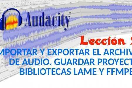 Audacity 02/22 Importar y exportar audio. Guardar Proyecto. Bibliotecas LAME y FFMPEG