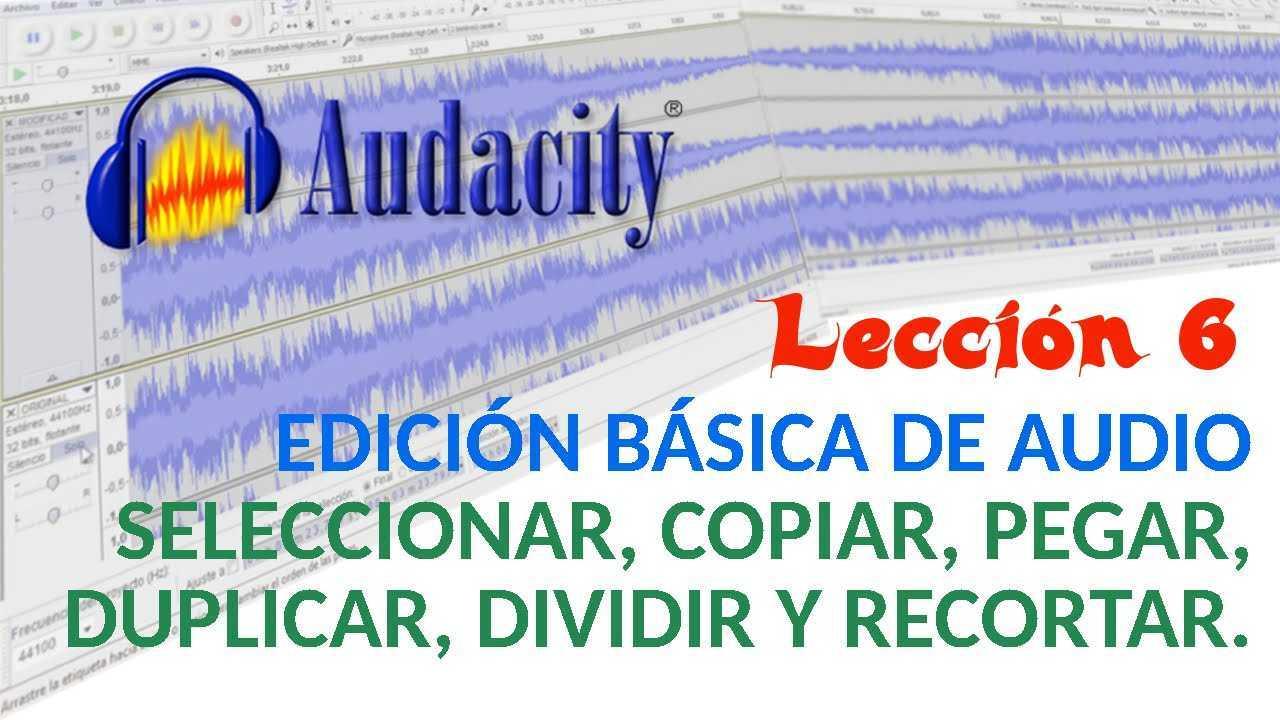 Audacity 06/22 Edición Básica: Seleccionar, copiar, pegar, duplicar, dividir y recortar.