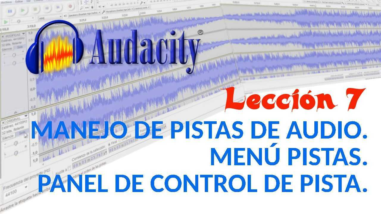 Audacity 07/22 Manejo de pistas de audio. Menú Pistas. Panel de control de pista.