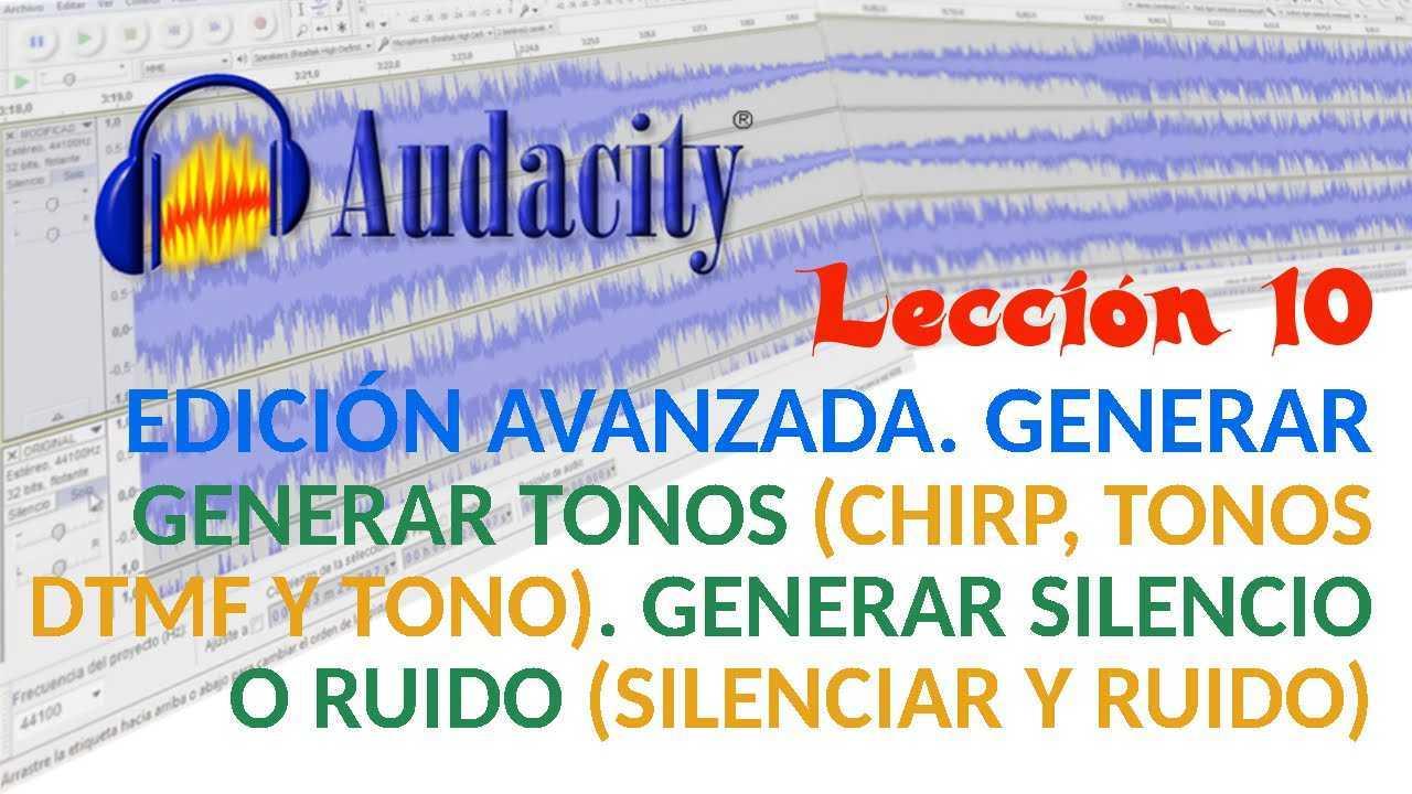 Audacity 10/22 Generar tonos: Chirp, Tonos DTMF y Tono. Generar silencio o ruido.
