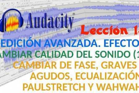 Audacity 14/22 Cambiar calidad sonido: Cambiar fase, Graves y agudos, Ecualización, Paulstretch y Wahwah.