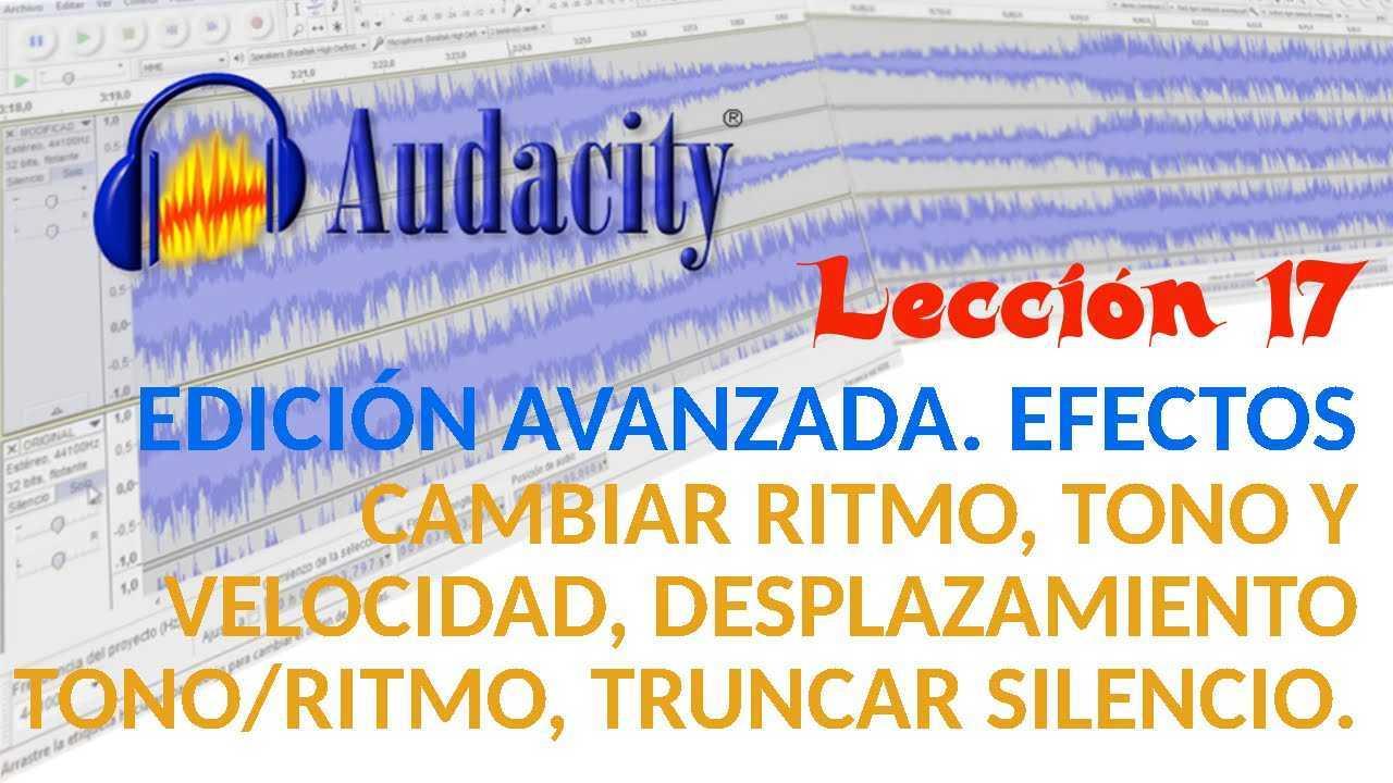 Audacity 17/22 Cambiar ritmo, tono, velocidad, desplazamiento tono/ritmo y truncar silencio.