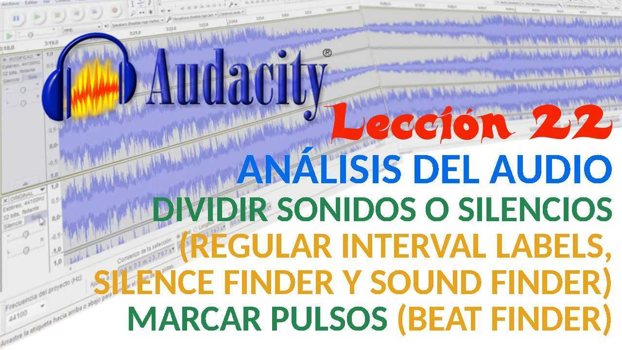 Audacity 22/22 Dividir sonidos o silencios: Regular Interval Labels, Silence Finder y Sound Finder. Marcar pulsos con Beat Finder.