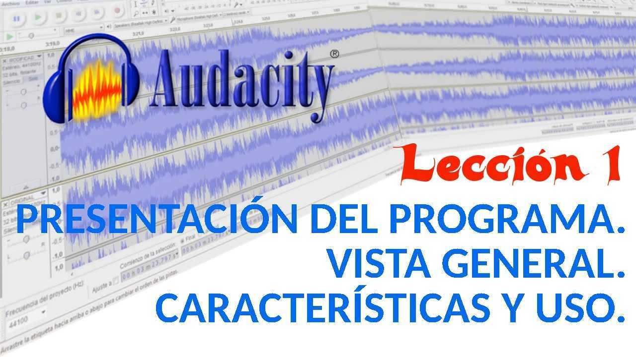 Audacity 01/22 Presentación del Programa. Vista General. Características y uso