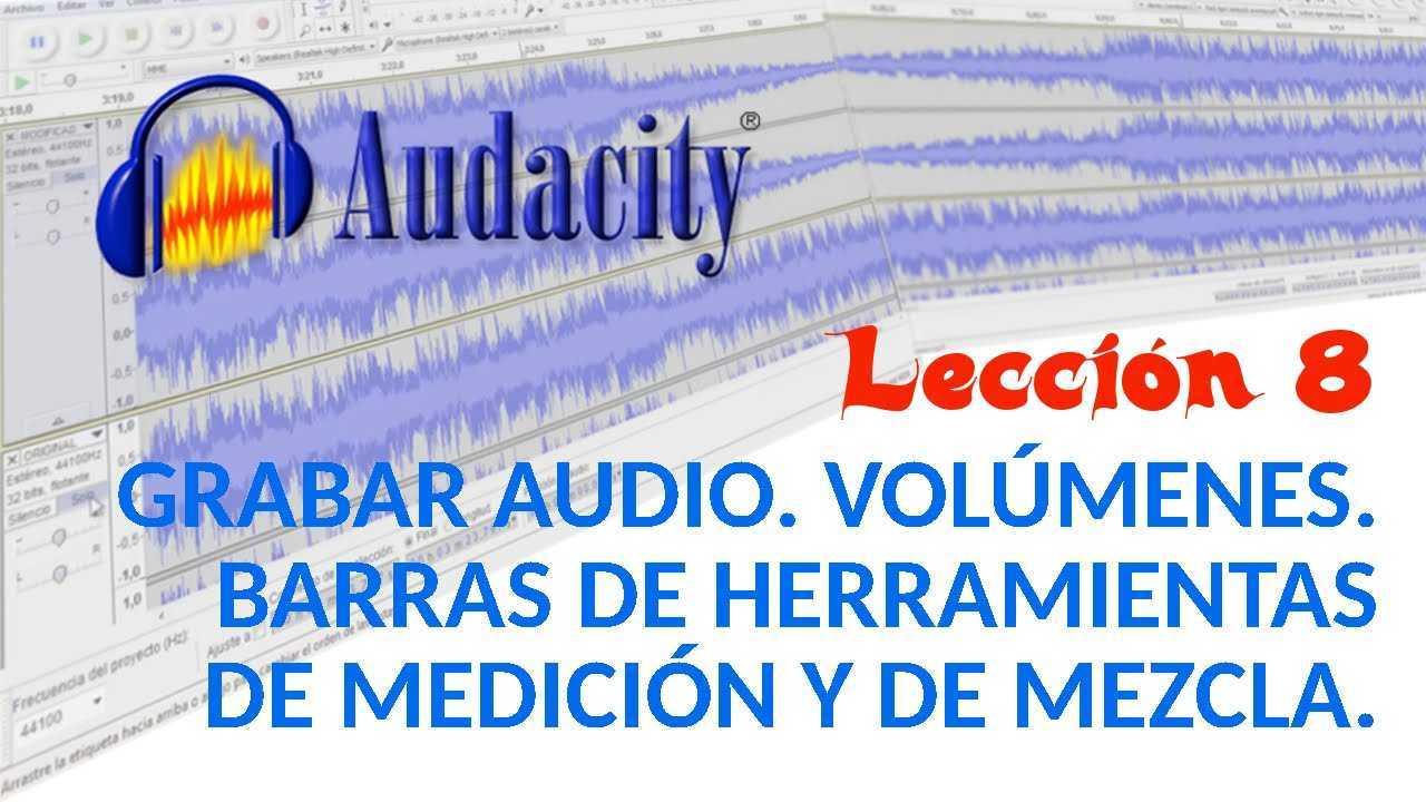 Audacity 08/22 Grabar Audio. Volúmenes. Barras de herramientas de medición y de mezcla.