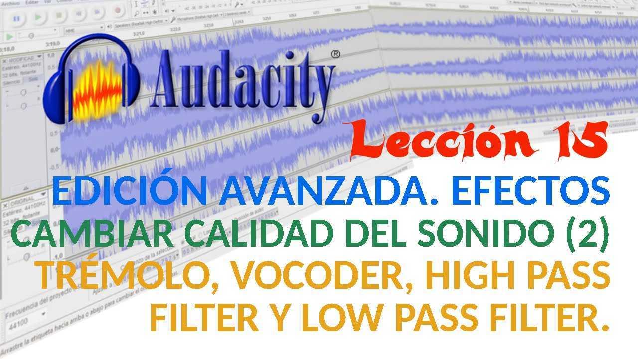 Audacity 15/22 Efectos para cambiar calidad del sonido: Trémolo, Vocoder, High Pass Filter y Low Pass Filter.