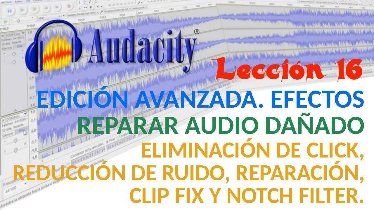 Audacity 16/22 Reparar audio dañado: Eliminación de click, Reducción de Ruido, Reparación, Clip Fix y Notch Filter.