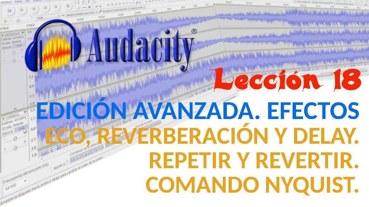 Audacity 18/22 Añadir Eco, Reverberación y Delay. Manipular audio: Repetir y Revertir. Comando Nyquist.