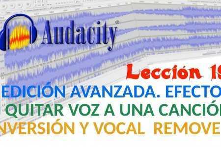 Audacity 19/22 Edición Avanzada. Quitar voz a una canción: Inversión y Vocal Remover.