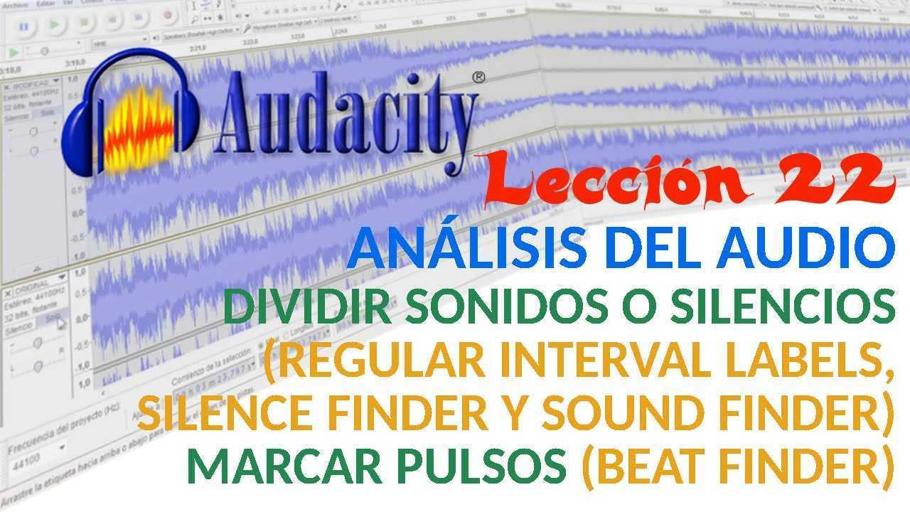 Audacity 22/22 Dividir sonidos o silencios: Regular Interval Labels, Silence Finder y Sound Finder. Marcar pulsos con Beat Finder.